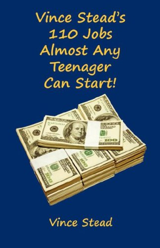 9781598244793: Vince Stead's 110 Jobs Almost Any Teenager Can Start!