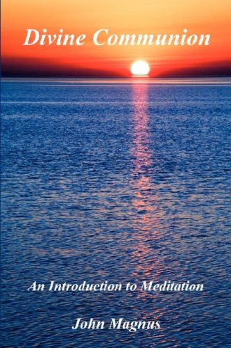Divine Communion - An Introduction to Meditation: John Magnus