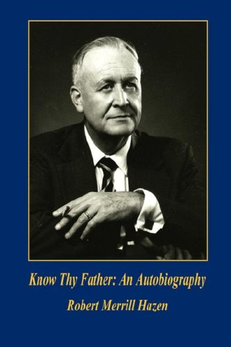 Know Thy Father: An Autobiography: Robert Merrill Hazen