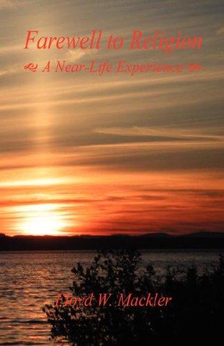 Farewell to Religion - A Near-Life Experience: Floyd W. Mackler