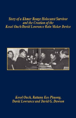 Story of a Khmer Rouge Holocaust Survivor and the Creation of the Kosol OuchDavid Lowrance Rain ...