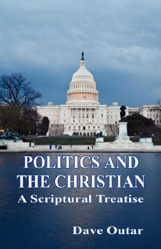Politics and the Christian - A Scriptural: Dave Outar