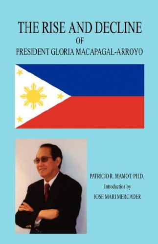 9781598247770: THE RISE AND DECLINE OF PRESIDENT GLORIA MACAPAGAL-ARROYO