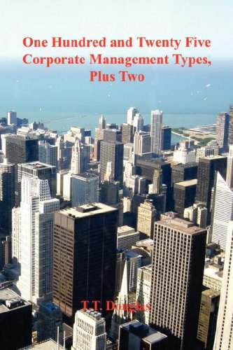 One Hundred and Twenty Five Corporate Management Types, Plus Two: T. T. Douglas