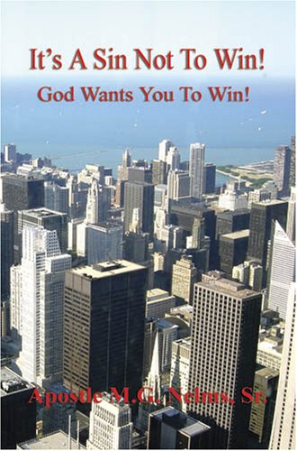 Its A Sin Not To Win - God Wants You To Win: Apostle M. G. Nelms Sr.