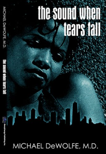 The Sound When Tears Fall: Dewolfe, Michael, M.D.