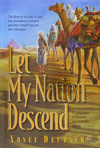 Let My Nation Descend: The Story of the Sale of Yosef, His Ascendancy to Power, and Bnei Yisrael&#...