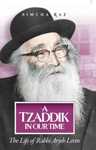 A Tzaddik in Our Time: The Life of Rabbi Aryeh Levin (1598262491) by Simcha Raz