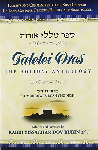 9781598263909: Talelei Oros: The Holiday Anthology : a Collection of Insights & Commentary About Rosh Chodesh, Its Laws, Customs, Prayers, History & Significance
