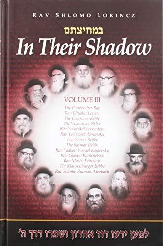 In Their Shadow: Wisdom and Guidance of: Rav Shlomo Lorincz