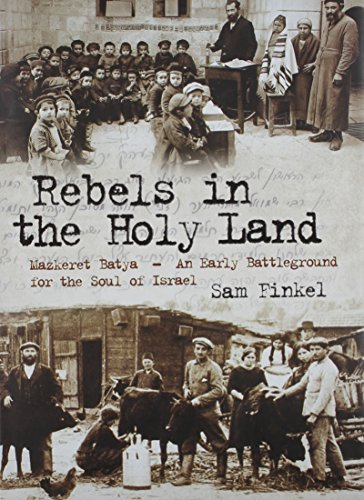 Rebels in the Holy Land: Mazkeret Batya, an Early Battleground for the Soul of Israel: Sam Finkel