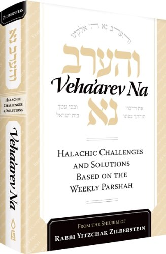 9781598269697: Veha'arev Na : Halachic Challenges and Solutions Based on the Weekly Parsha