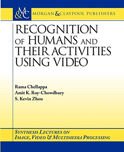 Recognition of Humans and Their Activities Using: Amit K. Roy-chowdhury,