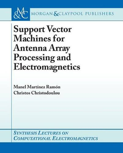 Support Vector Machines for Antenna Array Processing and Electromagnetics: Martinez-Ramon, Manel