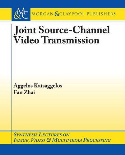 Joint Source-Channel Video Transmission: Fan Zhai