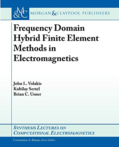 9781598290806: Frequency Domain Hybrid Finite Element Methods in Electromagnetics (Synthesis Lectures on Computational Electromagnetics)