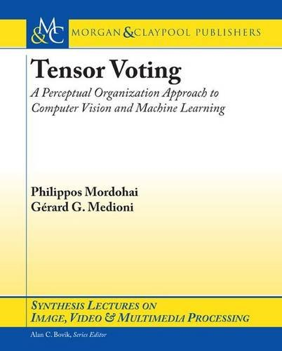 Tensor Voting: A Perceptual Organization Approach to Computer Vision and Machine Learning: ...