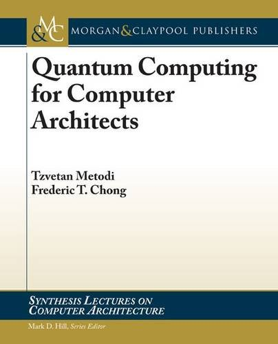 Quantum Computing for Computer Architects (Synthesis Lectures on Computer Architecture): Tzvetan S....