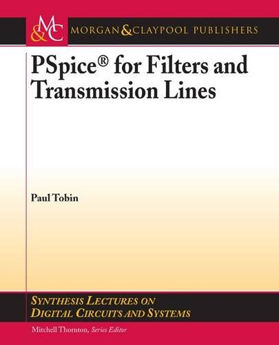 9781598291582: PSPICE for Filters and Transmission Lines (Synthesis Lectures on Digital Circuits and Systems)