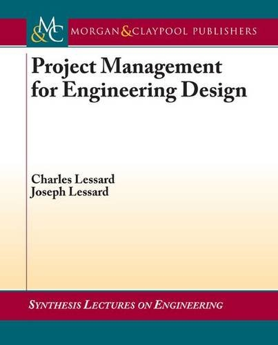 Project Management for Engineering Design (Synthesis Lectures: Charles Lessard