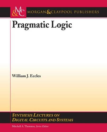 9781598291926: Pragmatic Logic (Synthesis Lectures on Digital Circuits and Systems)
