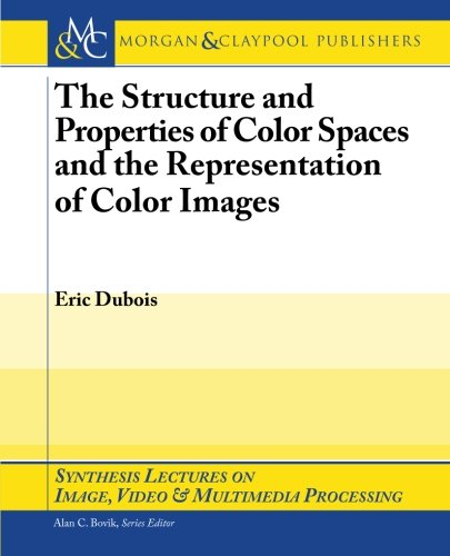 9781598292329: The Structure and Properties of Color Spaces and the Representation of Color Images (Synthesis Lectures on Image, Video, and Multimedia Processing)
