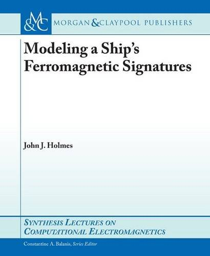 9781598292503: Modeling a Ship's Ferromagnetic Signatures (Synthesis Lectures on Computational Electromagnetics S)