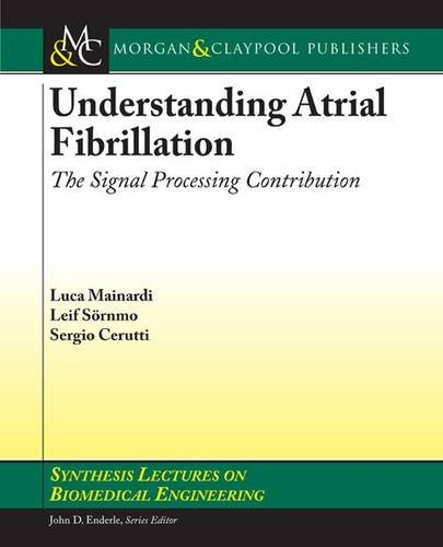 Understanding Atrial Fibrillation: The Signal Processing Contribution,: Luca Mainardi, Leif