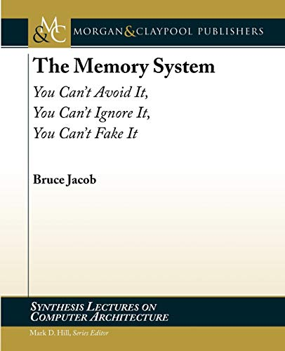 9781598295870: The Memory System: You Can't Avoid It, You Can't Ignore It, You Can't Fake It (Synthesis Lectures on Computer Architecture)