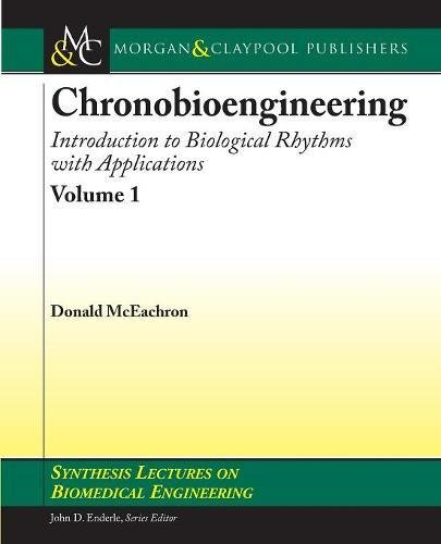 9781598296358: Chronobioengineering: Introduction to Biological Rhythms with Applications Vol 1 (Synthesis Lectures on Biomedical Engineering)