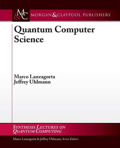9781598297324: Quantum Computer Science (Synthesis Lectures on Quantum Computing)