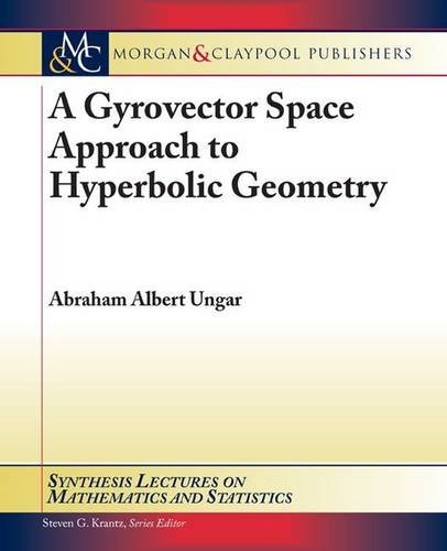 9781598298222: A Gyrovector Space Approach to Hyperbolic Geometry (Synthesis Lectures on Mathematics and Statistics)