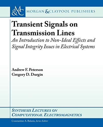 9781598298253: Transient Signals on Transmission Lines: An Introduction to Non-Ideal Effects and Signal Integrity Issues in Electrical Systems (Synthesis Lectures on Computational Electromagnetics)