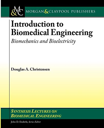 9781598298444: Introduction to Biomedical Engineering: Biomechanics and Bioelectricity - Part I (Synthesis Lectures on Biomedical Engineering)