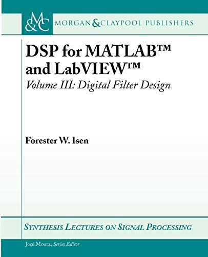 DSP for MATLAB and LabVIEW III: Digital Filter Design: Forester W. Isen