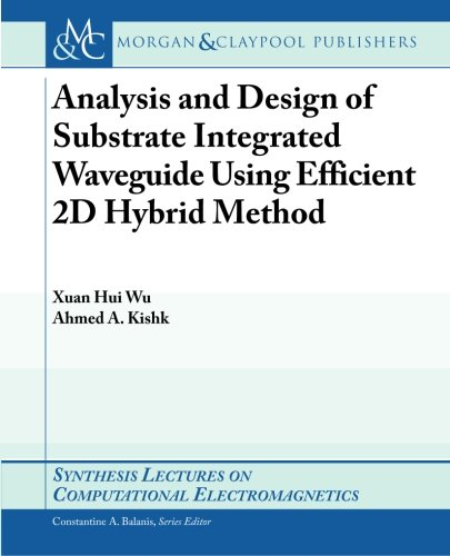 9781598299021: Analysis and Design of Substrate Integrated Waveguide Using Efficient 2D Hybrid Method (Synthesis Lectures on Antennas)