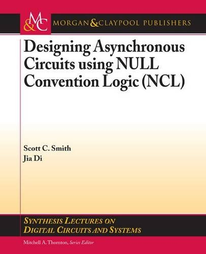Designing Asynchronous Circuits using NULL Convention Logic (NCL) (Synthesis Lectures on Digital ...