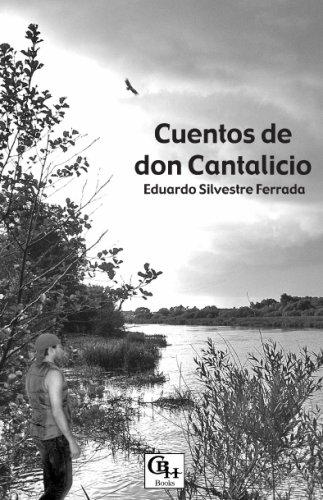 Cuentos de don Cantalicio (Spanish Edition): Eduardo Silvestre Ferrada