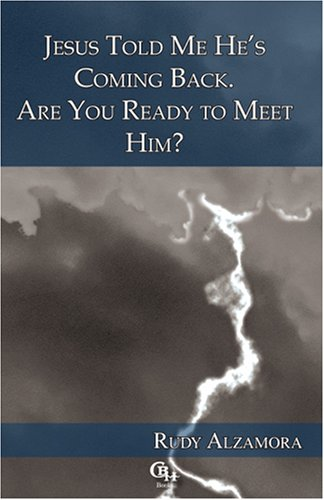 Jesus told me he's coming back. Are you ready to meet him?: Rudy Alzamora