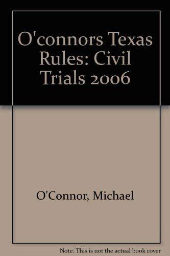 9781598390094: O'Connor's Texas Rules * Civil Trials 2006