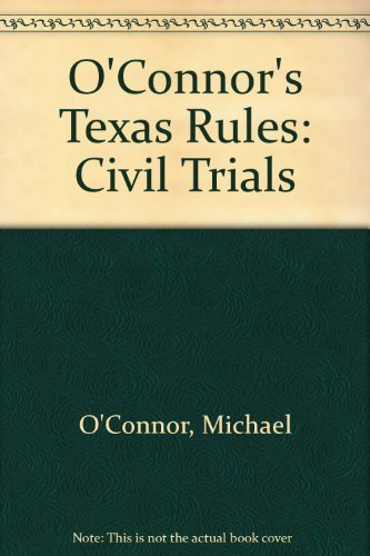 O'Connor's Texas Rules: Civil Trials 2007 (O'Connor's Texas Litigation Series)