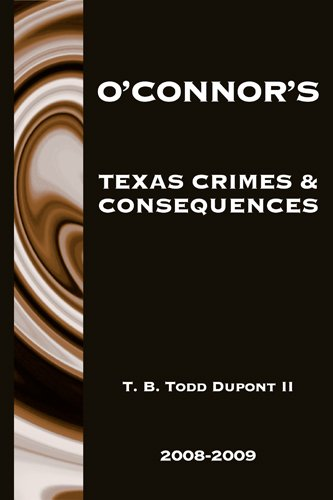 O'Connor's Texas Crimes & Consequences 2008-2009: T. B. Todd Dupont II