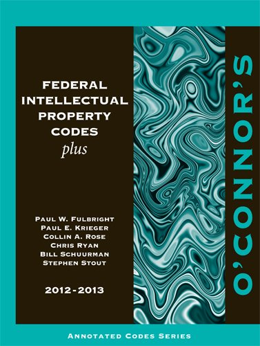 O'Connor's Federal Intellectual Property Codes Plus 2012-2013: Paul W Fulbright,