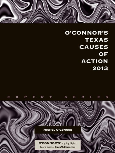 O'Connor's Texas Causes of Action 2013: Michol O'Connor