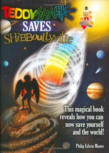 Teddyshark Saves Shibboullyville: This Magical Book Reveals How You Can Now Save Yourself And the ...