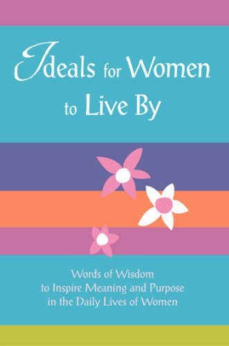 9781598420708: Ideals for Women to Live By: Words of Wisdom to Inspire Meaning and Purpose in the Daily Lives of Women