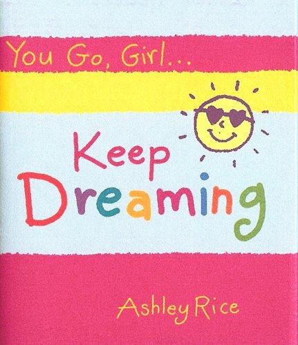 9781598421019: You Go, Girl... Keep Dreaming