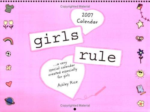 Girls Rule (2007 Calendar): A Very Special Calendar Created Especially for Girls (9781598421293) by Ashley Rice