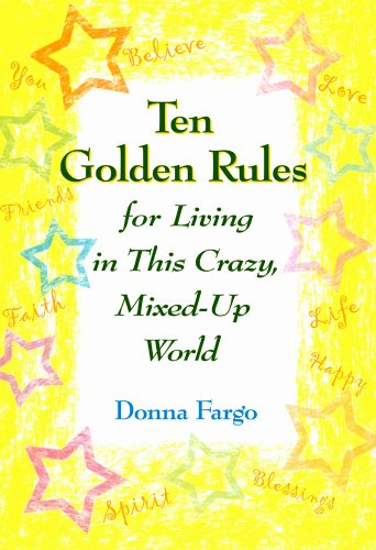 Ten Golden Rules for Living in This Crazy, Mixed-Up World (9781598421668) by Donna Fargo