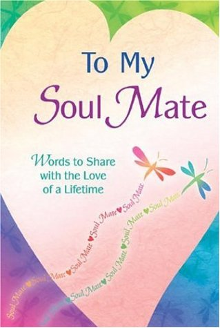 9781598421712: To My Soul Mate: Words to Share With the Love of a Lifetime